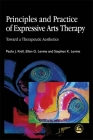 Principles and Practice of Expressive Arts Therapy: Toward a Therapeutic Aesthetics Cover Image