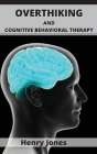 Overthinking and Cognitive Behavioral Therapy: Putting a stop to Overthinking with practical Mindfulness exercises Cover Image