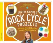 Super Simple Rock Cycle Projects: Science Activities for Future Petrologists (Super Simple Earth Investigations) Cover Image