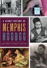 A Secret History of Memphis Hoodoo: Rootworkers, Conjurers & Spirituals Cover Image