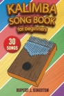 Kalimba Song Book for Beginners: Play by Letter: 30+ easy to play songs for beginners. How to Tune Your Kalimba and Learn Tablature Reading. Cover Image