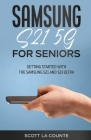 Samsung Galaxy S21 5G For Seniors: Getting Started With the Samsung S21 and S21 Ultra Cover Image