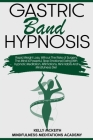 Gastric Band Hypnosis: Rapid Weight Loss, Without The Risks of Surgery. The Mind is Powerful, Stop Emotional Eating With Hypnotic Meditation, Cover Image