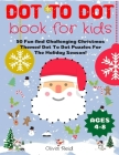 Dot To Dot Book For Kids Ages 4-8: 50 Fun And Challenging Christmas Themed Dot To Dot Puzzles For The Holiday Season! (Large Print Activity Book For K Cover Image