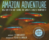 Amazon Adventure: How Tiny Fish Are Saving the World's Largest Rainforest (Scientists in the Field Series) Cover Image