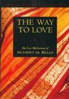 Way to Love: The Last Meditations of Anthony de Mello Cover Image