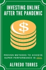 Investing Online After the Pandemic: Proven methods to Achieve Super Performance in 2021 Cover Image