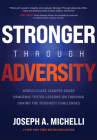 Stronger Through Adversity: World-Class Leaders Share Pandemic-Tested Lessons on Thriving During the Toughest Challenges Cover Image