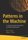 Patterns in the Machine: A Software Engineering Guide to Embedded Development Cover Image