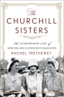 The Churchill Sisters: The Extraordinary Lives of Winston and Clementine's Daughters Cover Image