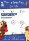 How to Draw Dogs (A how to draw dogs book kids will love): This book has over 300 detailed illustrations that demonstrate how to easily draw dogs step Cover Image