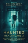 Haunted Healthcare 2: Medical Professionals and Patients Share Their Encounters with the Paranormal Cover Image