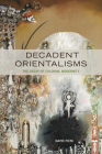 Decadent Orientalisms: The Decay of Colonial Modernity Cover Image
