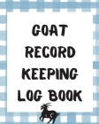 Goat Record Keeping Log Book: Farm Management Log Book - 4-H and FFA Projects - Beef Calving Book - Breeder Owner - Goat Index - Business Accountabi Cover Image