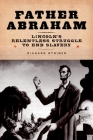 Father Abraham: Lincoln's Relentless Struggle to End Slavery Cover Image