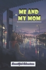 Me And My Mom: Beautiful Adventure: Family Vacation Stories Cover Image