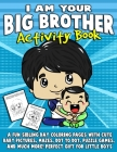 I Am Your Big Brother Activity Book: A Fun Sibling Day Coloring Pages With Cute Baby Pictures, Mazes, Dot To Dot, Puzzle Games, And Much More! Perfect Cover Image