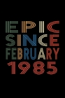 Epic Since February 1985: Birthday Gift for 35 Year Old Men and Women Cover Image