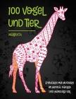 100 Vogel und Tier - Malbuch - Entwürfe mit Mustern im Henna, Paisley und Mandala Stil Cover Image