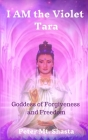 I AM the Violet Tara: Goddess of Forgiveness and Freedom Cover Image