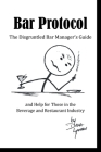 Bar Protocol: The Disgruntled Bar Manager's Guide and Help for Those in the Beverage and Restaurant Industry Cover Image