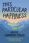This Particular Happiness: A Childless Love Story Cover Image