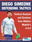 Diego Simeone Defending Tactics - Tactical Analysis and Sessions from Atlético Madrid's 4-4-2 Cover Image