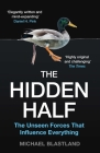 The Hidden Half: The Unseen Forces that Influence Everything Cover Image
