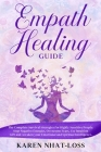 Empath Healing Guide: The Complete Survival Strategies for Highly Sensitive People. Stop Negative Energies, Overcome Fears, Use Intuition Gi Cover Image