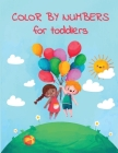 COLOR BY NUMBERS for toddlers: Color by numbers for kids Color by numbers coloring book - coloring book for kids ages 2-4 Large Size Cover Image