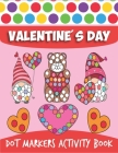 Valentine's Day Dot Markers Activity Book: Do a Dot Coloring Book, Dot Markers Activities Art Paint Daubers For Toddler, Preschool, Kindergarten, Girl Cover Image