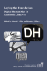 Laying the Foundation: Digital Humanities in Academic Libraries (Charleston Insights in Library) Cover Image