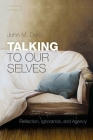 Talking to Our Selves: Reflection, Ignorance, and Agency Cover Image