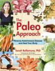 The Paleo Approach: Reverse Autoimmune Disease and Heal Your Body Cover Image