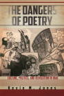 The Dangers of Poetry: Culture, Politics, and Revolution in Iraq Cover Image