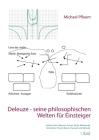 Deleuze - seine philosophischen Welten für Einsteiger 1. Band: Leibniz, Kant, Maimon, Proust, Tarde, Whitehead, Simondon, Francis Bacon, Foucault und Cover Image