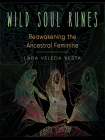 Wild Soul Runes: Reawakening the Ancestral Feminine Cover Image