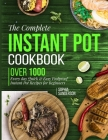The Complete Instant Pot Cookbook: Over1000 Everyday Quick & Easy Foolproof Instant Pot Recipes for Beginners Cover Image