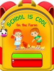School Is Cool on the Farm: A Colorful Tale to Help Boys and Girls Get Excited about School and Life on a Farm Cover Image