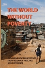 The World Without Poverty: Exploring New Perspectives From Research, Practice, And Experience: Actions To Move Away From Reducing Poverty To Actu Cover Image