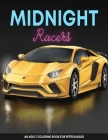 Midnight Racers Coloring Book For Adults: The Perfect Coloring Book For Petrol Heads And Supercars Lovers, A Large Collection Of Supercars (Adult Coloring Books) Cover Image