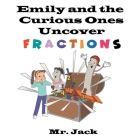 Emily and the Curious Ones Uncover Fractions Cover Image