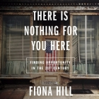 There Is Nothing for You Here Lib/E: Finding Opportunity in the Twenty-First Century Cover Image