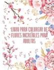 Libro para colorear de flores increíbles para adultos: 50 dibujos florales para colorear para mujeres y hombres - Libro para colorear de principiante Cover Image