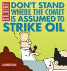 Don't Stand Where the Comet Is Assumed to Strike Oil (Dilbert Book Collections Graphi) Cover Image