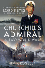 Churchill's Admiral in Two World Wars: Admiral of the Fleet Lord Keyes of Zeebrugge and Dover Gcb Kcvo Cmg Dso Cover Image