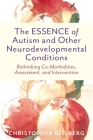 The Essence of Autism and Other Neurodevelopmental Conditions: Rethinking Co-Morbidities, Assessment, and Intervention Cover Image