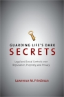 Guarding Life's Dark Secrets: Legal and Social Controls Over Reputation, Propriety, and Privacy Cover Image