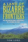A Land of Bizarre Frontiers: The Unconventional Adventures of a Gringo in Chile Cover Image