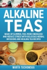 Alkaline Teas: Wake Up Slimmer, Feel More Energized and Reduce Stress with Delicious Herbal Infusions and Healing Tea Recipes Cover Image